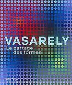 Vasarely - Le partage des formes de Michel Gauthier