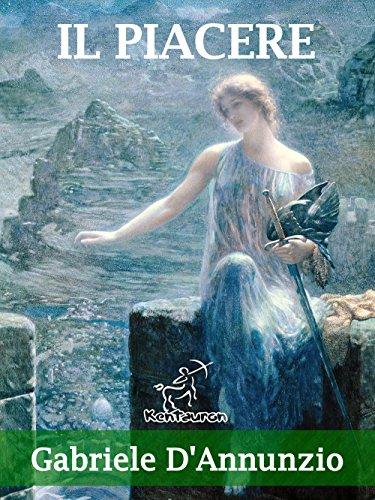 Il piacere (Nuova edizione con note esplicative dei termini e delle frasi straniere) (Classici della Letteratura Italiana)