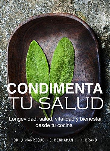 Condimenta Tu Salud: Longevidad, salud, vitalidad y bienestar desde tu cocina por Dr. Javier Manrique Sánchez