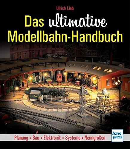 Das ultimative Modellbahn-Handbuch: Planung - Bau - Elektronik - Systeme - Nenngrößen