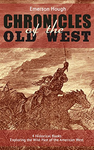 the-chronicles-of-the-old-west-4-historical-books-exploring-the-wild-past-of-the-american-west-illus