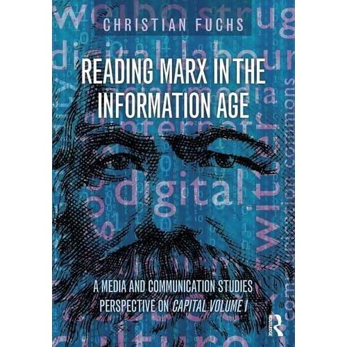 Reading Marx in the Information Age: A Media and Communication Studies Perspective on Capital Volume 1 by Christian Fuchs (2015-11-10)