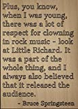 |Plus, you know, when I was young, there. quote by Bruce Springsteen, laser engraved on wooden plaque - Size: 8x10