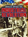 America Enters the Industrial Revolution (History of America)