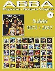 ABBA - Magazine Disques Vinyles Nº 7 - Suède (1972 - 2017): Discographie éditée en Suède par Polar, Polydor, Reader's Digest... (1972-2017). Guide couleur.