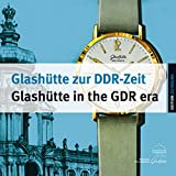 Glashütte zur DDR-Zeit | Glashütte in the GDR era: Die Uhrenproduktion von 1951 bis 1990 | Watch Production between 1951 and 1990 (Edition Zeiträume)