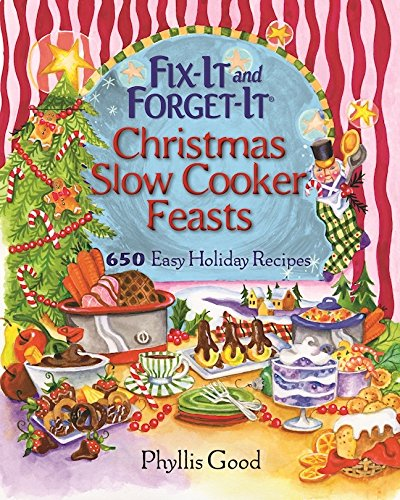 fix-it-and-forget-it-christmas-slow-cooker-feasts-650-easy-holiday-recipes
