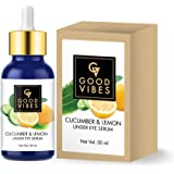Good Vibes Under Eye Serum - Cucumber and Lemon - 30 ml - Skin Brightening and Anti-Aging Formula - Removes Dark Circles and Puffiness - Cruelty Free