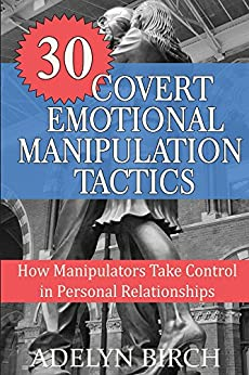 30 Covert Emotional Manipulation Tactics: How Manipulators Take Control In Personal Relationships (English Edition) di [Birch, Adelyn]
