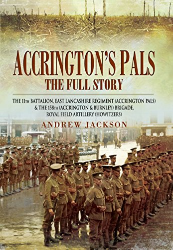 Accrington's Pals: the Full Story: The 11th Battalion, East Lancashire Regiment (Accrington Pals) and the 158th (Accrington and Burnley) Brigade, Royal Field Artillery (Howitzers) by Andrew Jackson (31-May-2013) Hardcover