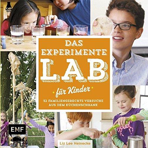 Das Experimente-Lab für Kinder: 52 familiengerechte Versuche aus dem Küchenschrank
