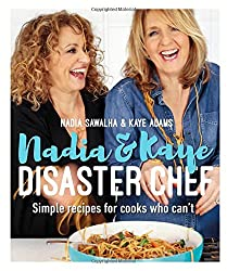 Nadia and Kaye Disaster Chef: Simple Recipes for Cooks Who Can't