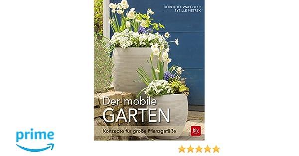 Der mobile Garten: Konzepte für große Pflanzgefäße: Amazon.de ...
