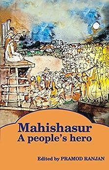 Mahishasur: A people's hero by [Ranjan, Pramod, Omvedt, Gail, Mani, Premkumar, Soren, Shibu, Mani, Braj Ranjan, Mukerjee, Madhusree, Ilaiah, Kancha, Pankaj, Ashwini Kumar, Sekher, Ajay S, Malvi, Nutan]