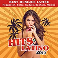 Hits latino 2017 (Best musique latine - Reggaeton, Salsa, Kuduro, Bachata, Mambo)