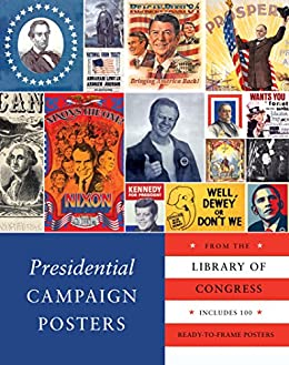 Presidential Campaign Posters: Two Hundred Years of Election Art di [Congress, The Library Of]