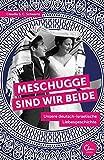 Meschugge sind wir beide: Unsere deutsch-israelische Liebesgeschichte