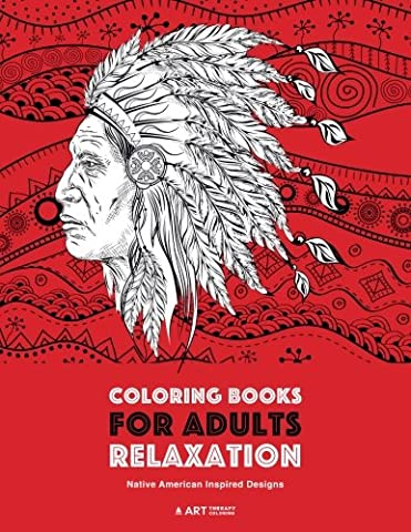 Coloring Books for Adults Relaxation: Native American Inspired Designs: Stress Relieving Patterns For Relaxation; Owls, Eagles, Wolves, Buffalo, ... Artwork Inspired By Native American Culture