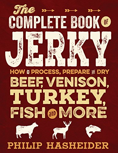 The Complete Book of Jerky: How to Process, Prepare, and Dry Beef, Venison, Turkey, Fish, and More (Complete Meat) Top Round Steak