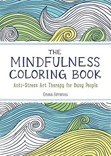 The Mindfulness Coloring Book: Anti-Stress Art Therapy for Busy People by Emma Farrarons (2-Jun-2015) Paperback