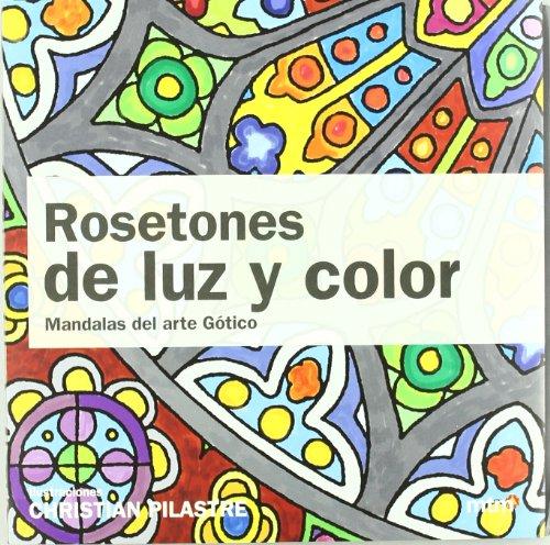 Rosetones de luz y color: mandalas arte gótico (Mandalas (mtm)) por Christian Pilastre