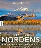 Im Bann des Nordens: Abenteuer am Polarkreis - Bernd Römmelt