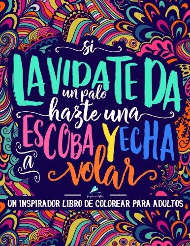Un inspirador libro de colorear para adultos: Si la vida te da un palo