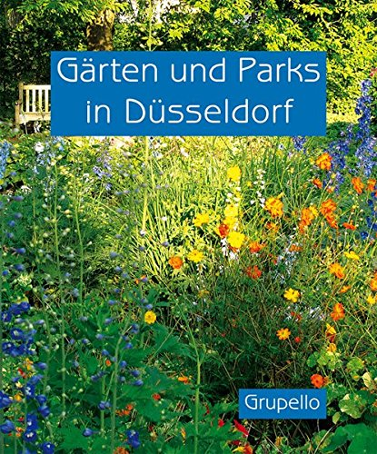 Gärten und Parks in Düsseldorf: Gärten und Parks im Rheinland · Band 2