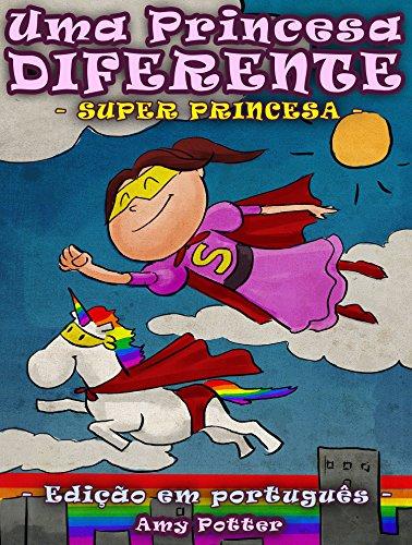 Uma Princesa Diferente - Super Princesa (livro infantil ilustrado) (Portuguese Edition)