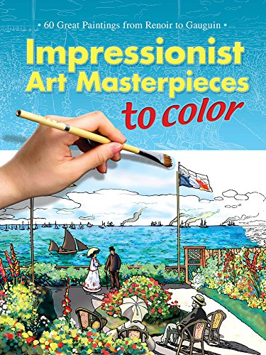 Impressionist Art Masterpieces to Color: 60 Great Paintings from Renoir to Gauguin (Dover Art Coloring Book)