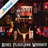 Rebel Flags and Whiskey [Explicit]