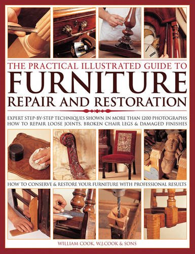 Practical Illustrated Guide to Furniture Repair: Expert Step-by-Step Techniques Shown in More Than 1200 Photographs; How to Repair Loose Joints, ... Restore Furniture with Professional Results