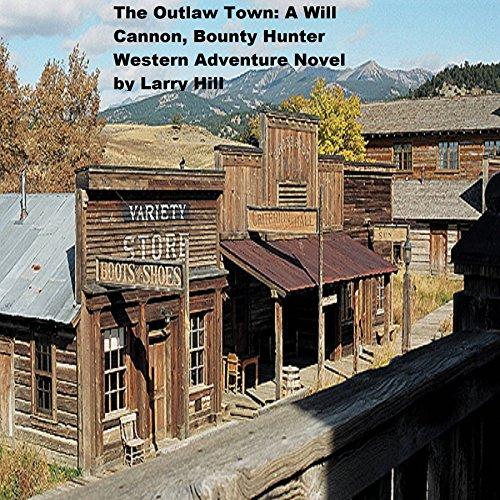 Pagina Para Descargar Libros The Outlaw Town: A Will Cannon, Bounty Hunter, Western Adventure Novel It Epub