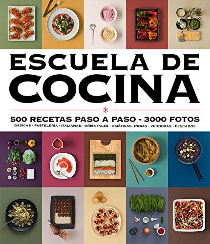Escuela de cocina (edición actualizada) (Escuela de cocina): 500 recetas paso a paso - 3000 fotos (Sabores)