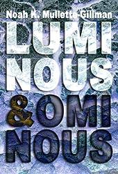 Luminous and Ominous