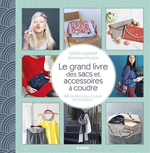 Le grand livre des sacs et accessoires à coudre : 48 modèles pour toutes les occasions