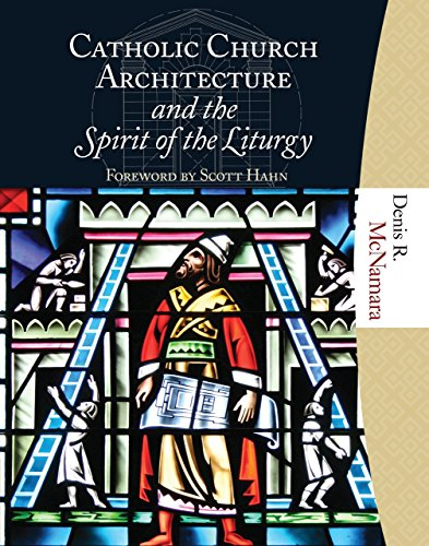 Catholic Church Architecture and the Spirit of the Liturgy by Denis R. McNamara (1-Nov-2009) Hardcover