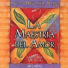 La maestría del amor : 48 cartas de sabiduría tolteca (Sabiduria Tolteca)