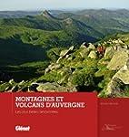 Montagnes et volcans d'Auvergne : Les...