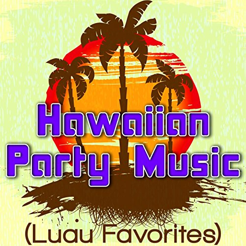 Hawaiian Party Music (Luau Favorites)