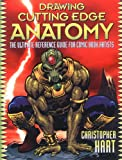 Drawing Cutting Edge Anatomy: The Ultimate Reference Guide for Comic Book Artists (Cutting Edge (Watson-Guptill Paperback))