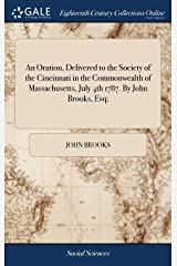An Oration, Delivered to the Society of the Cincinnati in the Commonwealth of Massachusetts, July 4th 1787. By John Brooks, Esq; Impresión por encargo (tapa dura)