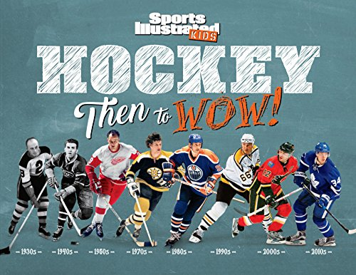 Hockey Then to Wow: Then to Wow! di Sports Illustrated Kids