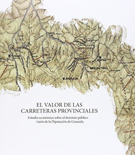 El valor de las carreteras provinciales: Estudio económico sobre el dominio público viario de la Diputación de Granada por Alejandro Luis Grindlay Moreno