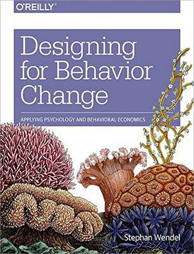 Designing for Behavior Change: Applying Psychology and Behavioral Economics por Stephen  Wendel