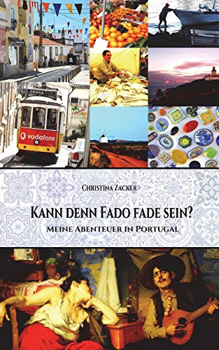 Kann denn Fado fade sein?: Meine Abenteuer in Portugal