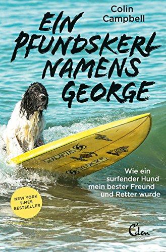 Ein Pfundskerl namens George: Wie ein surfender Hund mein bester Freund und Retter wurde