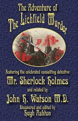 The Adventure of the Lichfield Murder: Featuring the celebrated consulting detective Mr. Sherlock Holmes and related by John H. Watson M.D.