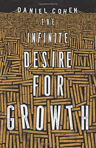 Infinite Desire for Growth: The Making of Economic Miracles through Production, Governance, and Skills por Daniel Cohen