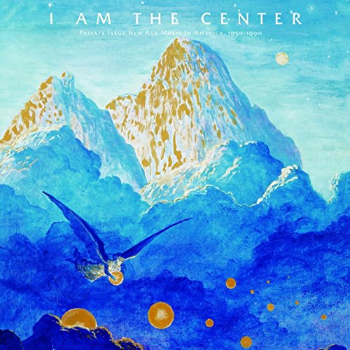 I Am The Center: Private Issue New Age Music In America (1950-1990)